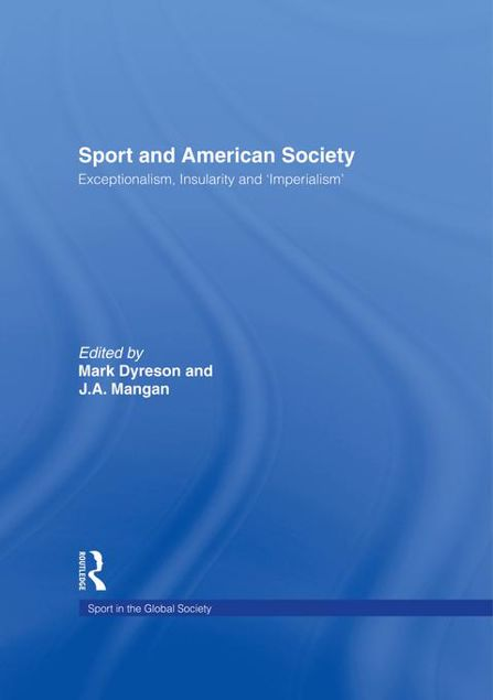 Picture of Sport and American Society: Exceptionalism, Insularity, Imperialism