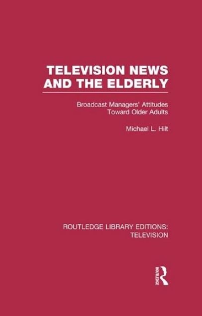 Picture of Television News and the Elderly: Broadcast Managers' Attitudes Toward Older Adults
