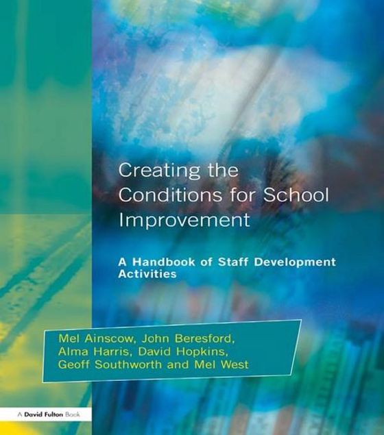Picture of Creating the Conditions for School Improvement: A Handbook of Staff Development Activities
