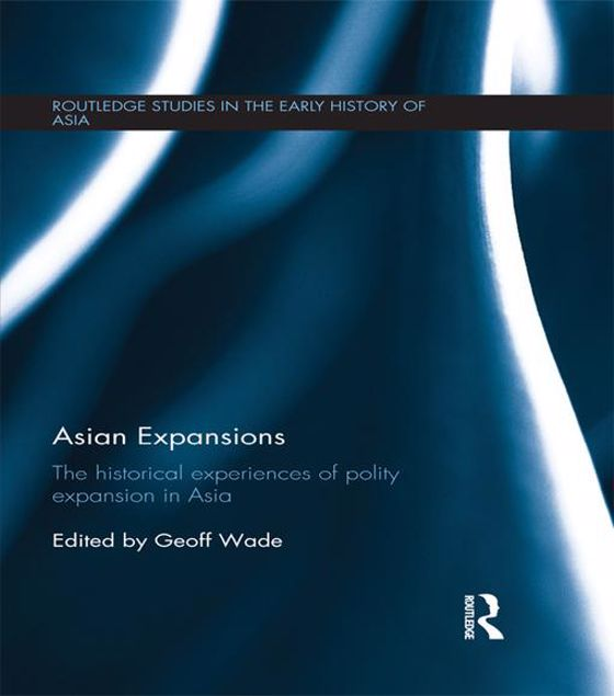 Picture of Asian Expansions: The Historical Experiences of Polity Expansion in Asia