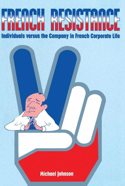 Picture of French Resistance: Individuals Versus the Company in French Corporate Life