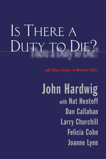 Picture of Is There a Duty to Die?: And Other Essays in Bioethics