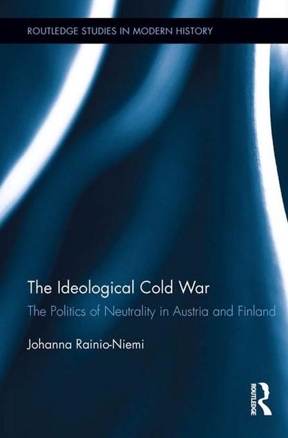 Picture of The Ideological Cold War: The Politics of Neutrality in Austria and Finland: The Politics of Neutrality in Austria and Finland