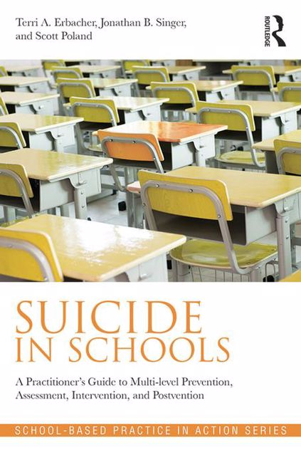 Picture of Suicide in Schools: A Practitioner's Guide to Multi-level Prevention, Assessment, Intervention, and Postvention