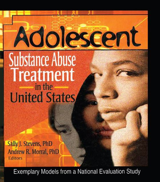 Picture of Adolescent Substance Abuse Treatment in the United States: Exemplary Models from a National Evaluation Study