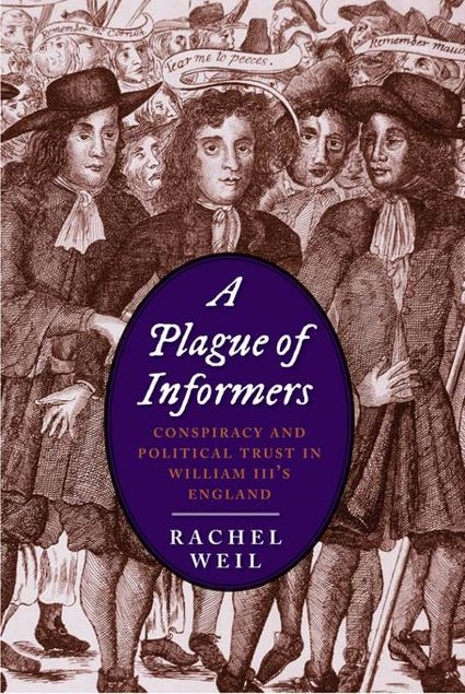 Picture of A Plague of Informers: Conspiracy and Political Trust in William III's England