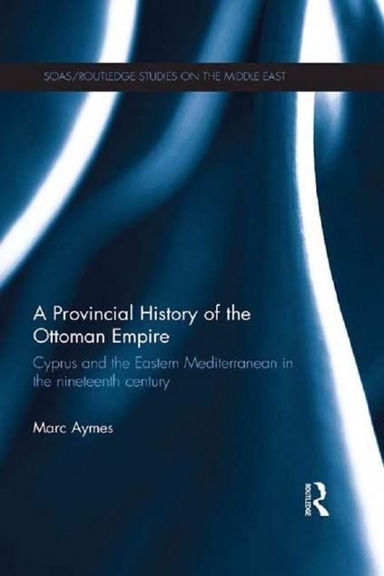 Picture of A Provincial History of the Ottoman Empire: Cyprus and the Eastern Mediterranean in the Nineteenth Century