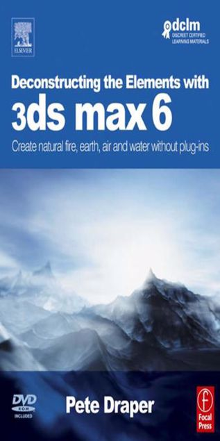Picture of Deconstructing the Elements with 3ds max 6: Create natural fire, earth, air and water without plug-ins