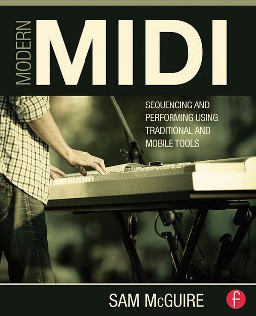 Picture of Modern MIDI: Sequencing and Performing Using Traditional and Mobile Tools