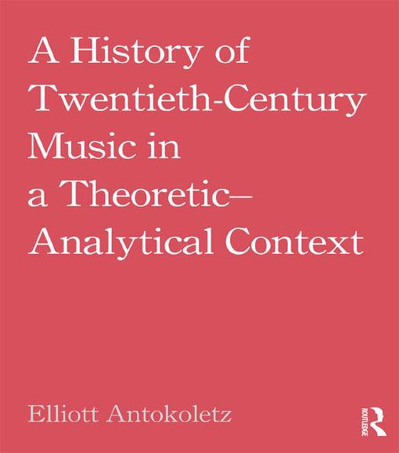 Picture of A History of Twentieth-Century Music in a Theoretic-Analytical Context