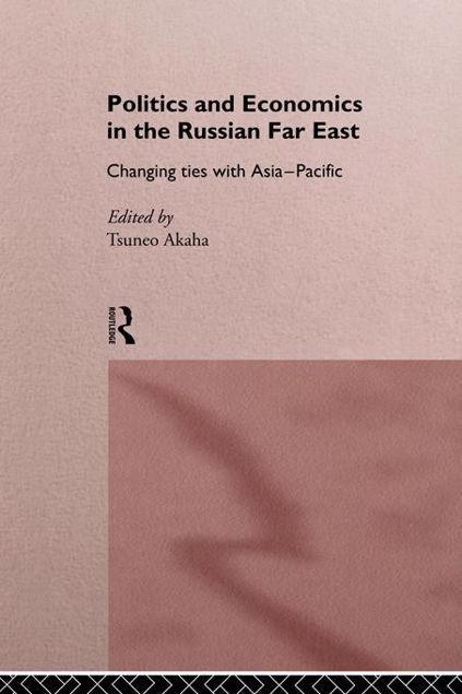 Picture of Politics and Economics in the Russian Far East: Changing Ties with Asia-Pacific