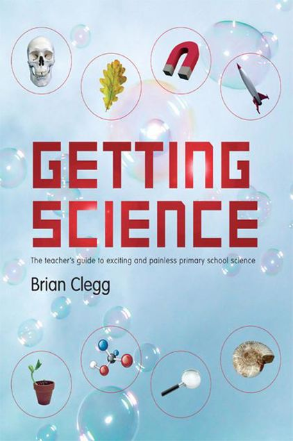Picture of Getting Science: The Teacher's Guide to Exciting and Painless Primary School Science