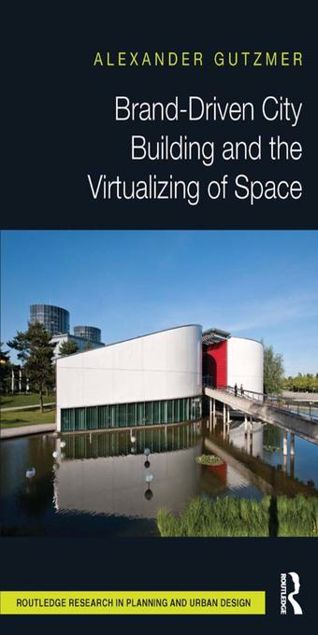 Picture of Brand-Driven City Building and the Virtualizing of Space