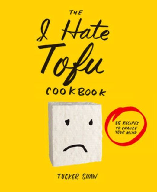 Picture of The I Hate Tofu Cookbook: 35 Recipes to Change Your Mind