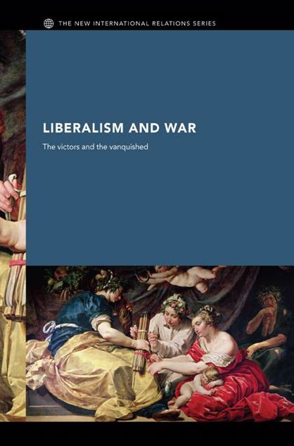 Picture of Liberalism and War: The Victors and the Vanquished