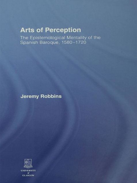 Picture of Arts of Perception: The Epistemological Mentality of the Spanish Baroque, 1580-1720