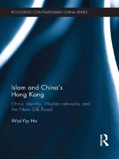 Picture of Islam and China's Hong Kong: Ethnic Identity, Muslim Networks and the New Silk Road