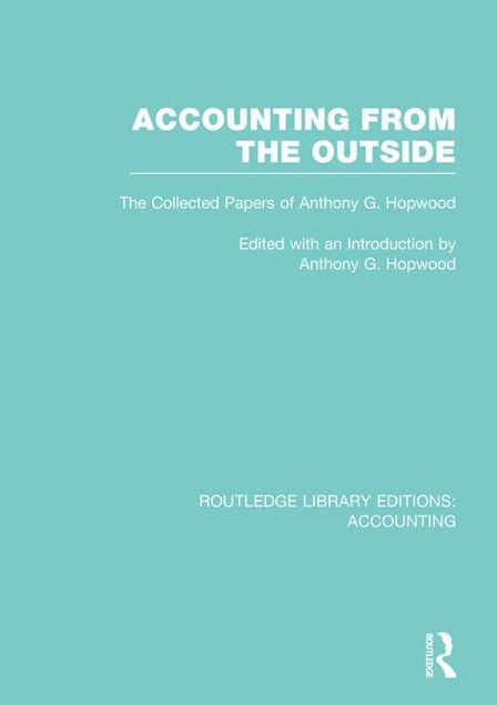 Picture of Accounting from the Outside: The Collected Papers of Anthony G. Hopwood: The Collected Papers of Anthony G. Hopwood