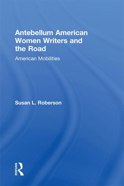 Picture of Antebellum American Women Writers and the Road: American Mobilities