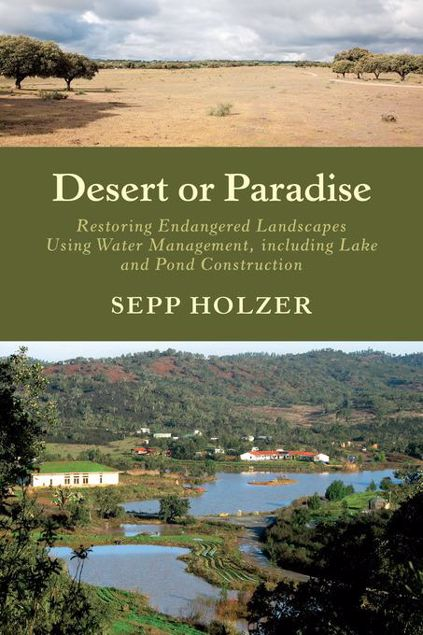 Picture of Desert or Paradise: Restoring Endangered Landscapes Using Water Management, Including Lake and Pond Construction