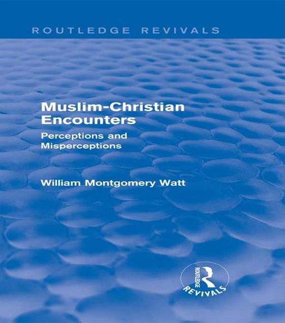 Picture of Muslim-Christian Encounters: Perceptions and Misperceptions: Perceptions and Misperceptions