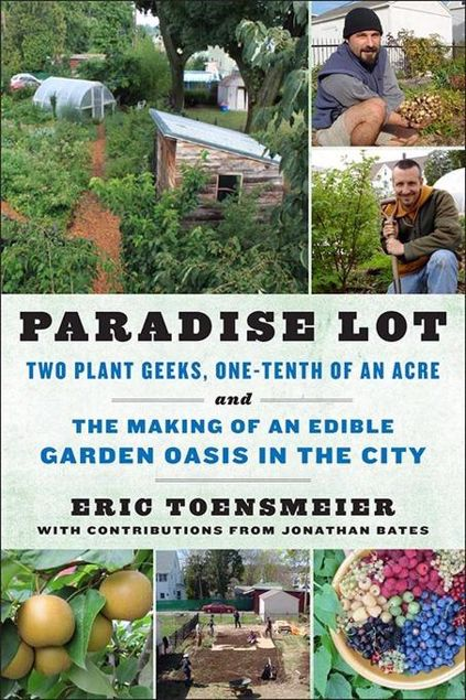 Picture of Paradise Lot: Two Plant Geeks, One-Tenth of an Acre, and the Making of an Edible Garden Oasis in the City