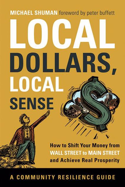 Picture of Local Dollars, Local Sense: How to Shift Your Money from Wall Street to Main Street and Achieve Real Prosperity