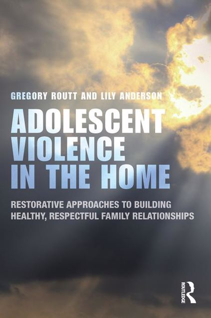 Picture of Adolescent Violence in the Home: Restorative Approaches to Building Healthy, Respectful Family Relationships
