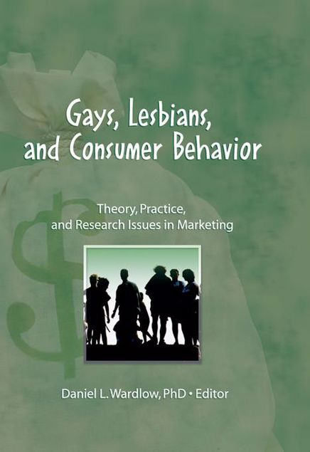 Picture of Gays, Lesbians, and Consumer Behavi: Theory, Practice, and Research Issues in Marketing