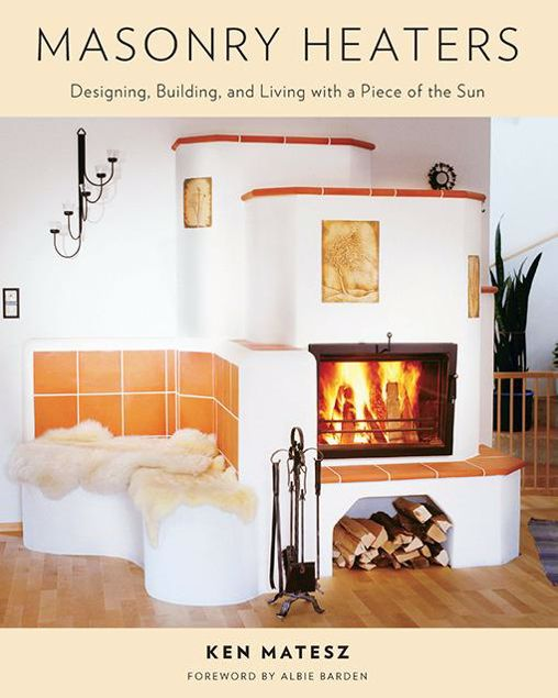 Picture of Masonry Heaters: Designing, Building, and Living with a Piece of the Sun