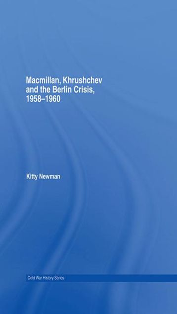 Picture of Macmillan, Khrushchev and the Berlin Crisis, 1958-1960