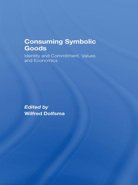 Picture of Consuming Symbolic Goods - Dolfsma: Identity and Commitment, Values and Economics