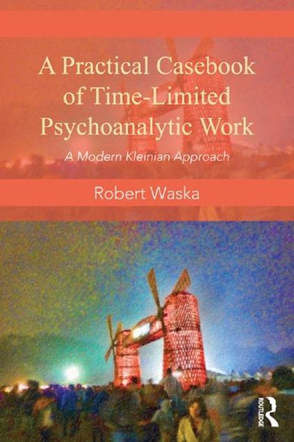 Picture of A Practical Casebook for Time-Limited Psychoanalytic Work: A Modern Kleinian Approach