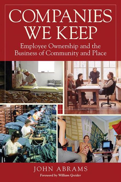 Picture of Companies We Keep: Employee Ownership and the Business of Community and Place, 2nd Edition