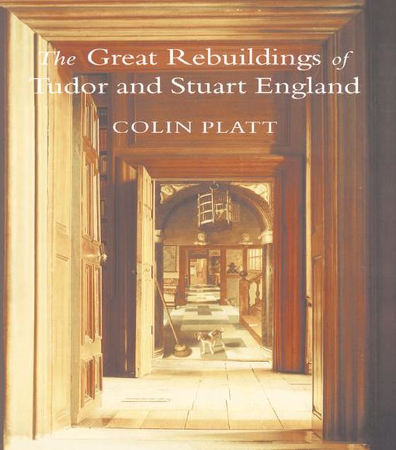 Picture of The Great Rebuildings Of Tudor And Stuart England: Revolutions In Architectural Taste