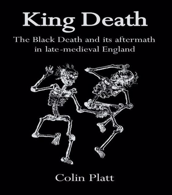 Picture of King Death: The Black Death And Its Aftermath In Late-Medieval England