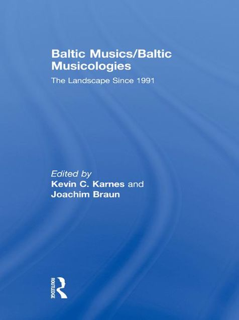 Picture of Baltic Musics/Baltic Musicologies: The Landscape Since 1991