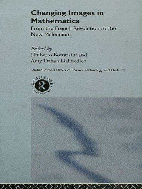 Picture of Changing Images in Mathematics: From the French Revolution to the New Millennium