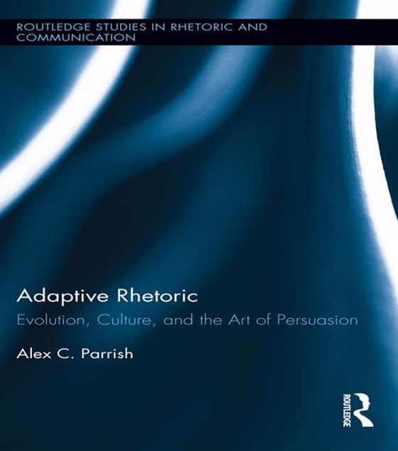 Picture of Adaptive Rhetoric: Evolution, Culture, and the Art of Persuasion: Evolution, Culture, and the Art of Persuasion