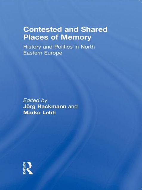 Picture of Contested and Shared Places of Memo: History and Politics in North Eastern Europe