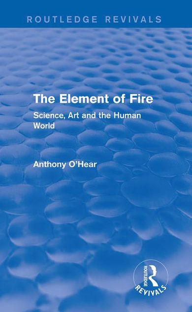 Picture of The Element of Fire (Routledge Revivals): Science, Art and the Human World
