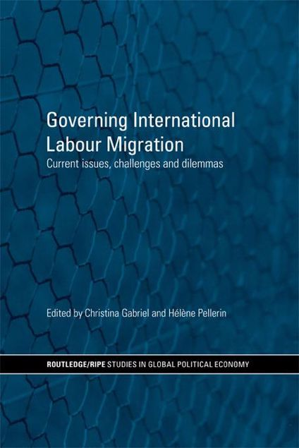 Picture of Governing International Labour Migration: Current Issues, Challenges and Dilemmas