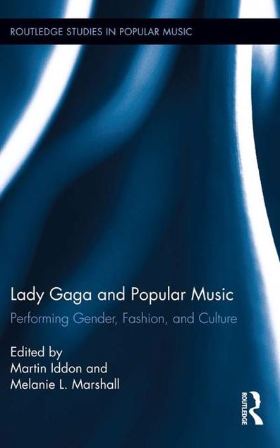 Picture of Lady Gaga and Popular Music: Performing Gender, Fashion, and Culture: Performing Gender, Fashion, and Culture