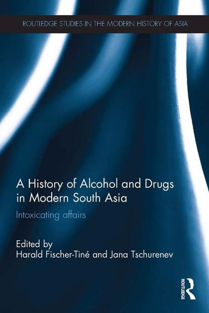 Picture of A History of Alcohol and Drugs in Modern South Asia: Intoxicating Affairs