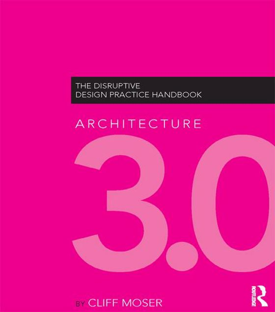 Picture of Architecture 3.0: The Disruptive Design Practice Handbook