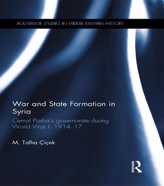 Picture of War and State Formation in Syria: Cemal Pasha's Governorate During World War I, 1914-1917