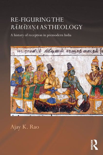 Picture of Re-figuring the Ramayana as Theology: A History of Reception in Premodern India
