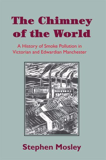 Picture of The Chimney of the World: A History of Smoke Pollution in Victorian and Edwardian Manchester