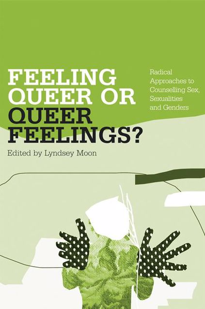 Picture of Feeling Queer or Queer Feelings?: Radical Approaches to Counselling Sex, Sexualities and Genders