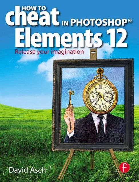 Picture of How To Cheat in Photoshop Elements 12: Release Your Imagination